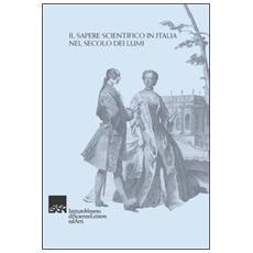Il sapere scientifico in Italia nel secolo dei lumi
