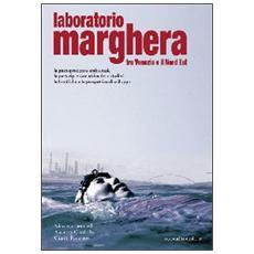 Laboratorio Marghera. Tra Venezia e il Nord Est