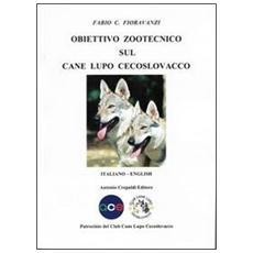Obiettivo zootecnico sul cane lupo cecoslovacco. Ediz. italiana e inglese