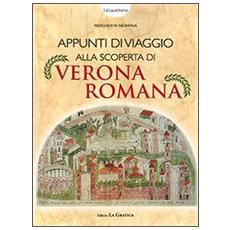 Appunti di viaggio alla scoperta di Verona romana. Con gadget
