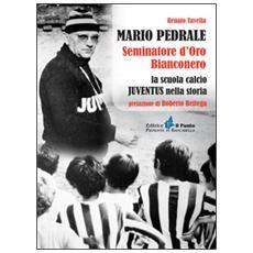 Mario Pedrale seminatore d'oro bianconero. La scuola calcio Juventus nella storia