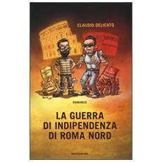 La guerra di indipendenza di Roma nord