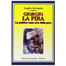 Giorgio La Pira. La politica come arte della pace