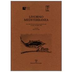 Livorno mediterranea. Atti della Giornata internazionale di studi (Livorno, 26 aprile 2006)