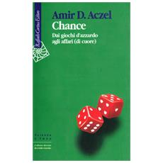 Chance. Dai giochi d'azzardo agli affari (di cuore)