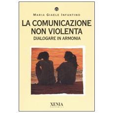 La comunicazione non violenta. Dialogare in armonia