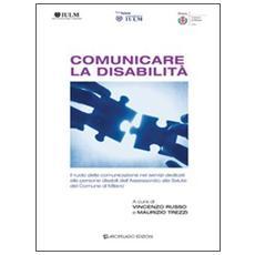 Comunicare la disabilità. Il ruolo della comunicazione nei servizi dedicati alle persone disabili dell'assessorato alla salute del comune di Milano