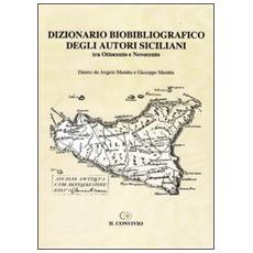Dizionario biobibliografico degli autori siciliani. Tra Ottocento e Novecento