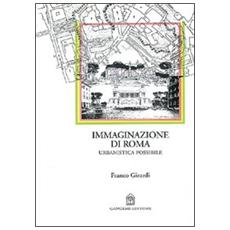 Immaginazione di Roma. Urbanistica possibile