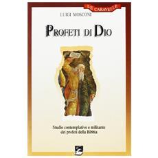 Profeti di Dio. Studio contemplativo e militante dei profeti della Bibbia