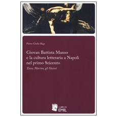 Giovan Battista Manso e la cultura letteraria a Napoli nel primo Seicento. Tasso, Marino, gli Oziosi