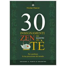 30 insegnamenti zen dei maestri del tè. per cambiare la tua percezione del mondo