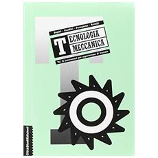 Tecnologia meccanica. Vol. 2: Lavorazioni per asportazione di truciolo.