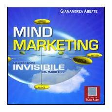Mind marketing. La dimensione invisibile del marketing