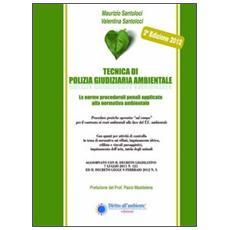 Tecnica di polizia giudiziaria ambientale 2012. Le norme procedurali penali applicate alla normativa ambientale