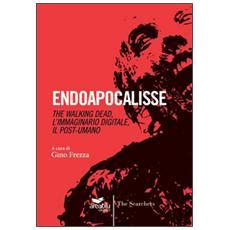 Endoapocalisse. The walking dead, l'immaginario digitale, il post umano