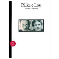 Rilke e Lou. Il visibile e l'invisibile. Ediz. illustrata