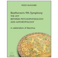 Beethoven's 9th symphony. The joy between psychophysiology and anthropology. A celebration of Bacchus