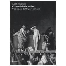 Conquistatori e schiavi. Sociologia dell'Impero romano