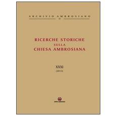 Ricerche storiche sulla Chiesa Ambrosiana. Vol. 31