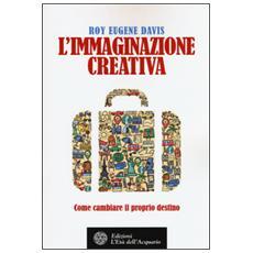 Immaginazione creativa. Come cambiare il proprio destino (L')