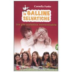 Cornelia Funke - Le Galline Selvatiche - Una Gita Scolastica Indimenticabile