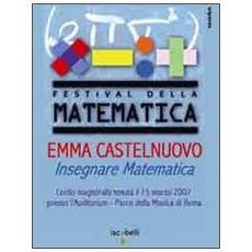 Emma Castelnuovo. Insegnare matematica. Lectio magistralis (Roma, 15 marzo 2007) . DVD