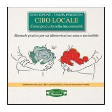 Cibo locale. Come produrlo nella tua comunità. Manuale pratico per un'alimentazione sana e sostenibile
