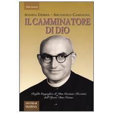 Il camminatore di Dio. Profilo biografico di Don Gaetano Piccinini dell'Opera Don Orione