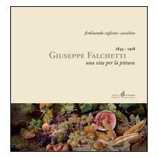 Giuseppe Falchetti 1843-1918. Una vita per la pittura