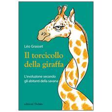Il torcicollo della giraffa. L'evoluzione secondo gli abitanti della savana