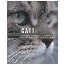 Gatti. Conoscere, riconoscere e allevare tutte le razze di gatti più note del mondo