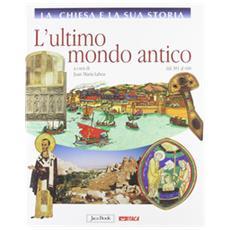La Chiesa e la sua storia. Vol. 3: L'ultimo mondo antico, dal 381 al 600