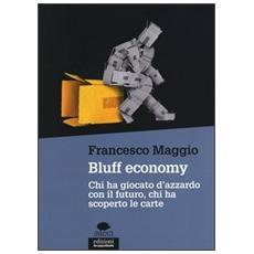 Bluff economy. Chi ha giocato d'azzardo con il futuro, chi ha scoperto le carte