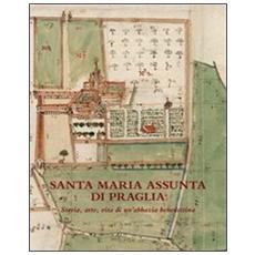 Santa Maria Assunta di Praglia. Storia, arte, vita di un'abbazia benedettina