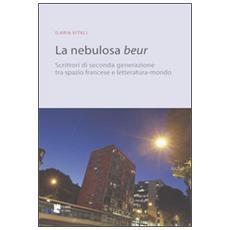 Nebulosa Beur. Scrittori di seconda generazione tra spazio francese e letteratura-mondo (La)