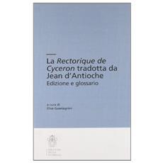 La «Rectorique de Cyceron» tradotta da Jean d'Antioche