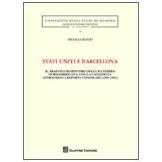 Stati Uniti e Barcellona. Il traffico marittimo della bandiera nordamericana con la Catalogna attraverso i reports consolari (1800-1861)