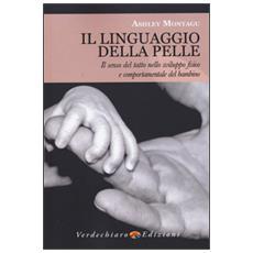 Il linguaggio della pelle. Il senso del tatto nello sviluppo fisico e comportamentale del bambino