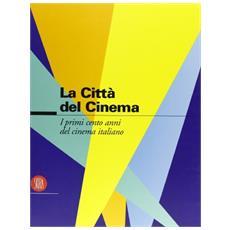 Cento anni di cinema italiano. La citt� del cinema. Ediz. illustrata