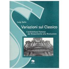 Variazioni sul classico. L'architettura francese dal Rinascimento alla Rivoluzione