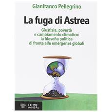 La fuga di Astrea. Filosofia politica ed emergenze globali alla fine dell'età dell'oro