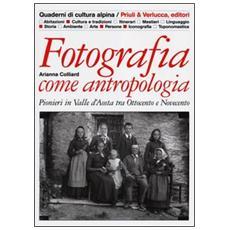 Fotografia come antropologia. Pionieri in Valle d'Aosta tra Ottocento e Novecento