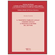 Il trasporto pubblico locale. Funzione sociale e processi di riforma del settore