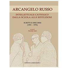 Arcangelo Russo intellettuale cattolico dalla scuola alle istituzioni. Scritti e discorsi (1951-1974)