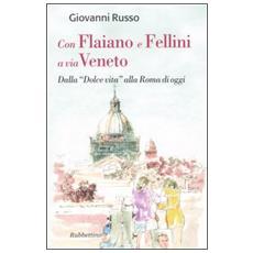 Con Flaiano e Fellini a via Veneto. Dalla «Dolce vita» alla Roma di oggi