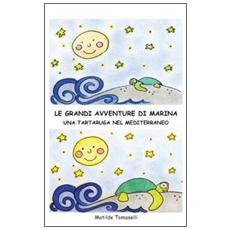 Le grandi avventure di Marina. Una tartaruga nel Mediterraneo