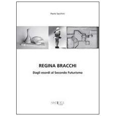 Regina Bracchi. Dagli esordi al secondo Futurismo. Ediz. illustrata