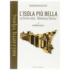 Isola pi� bella. La Sicilia nella �Biblioteca storica� di Diodoro Siculo (L')
