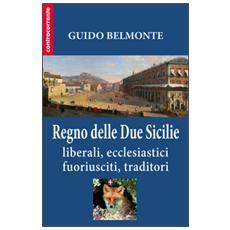 Il Regno delle Due Sicilie. Liberali, ecclesiastici, fuoriusciti, traditori